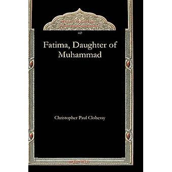 Fatima Daughter of Muhammad by Clohessy & Christopher