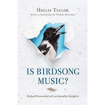 Is Birdsong Music Outback Encounters with an Australian Songbird by Taylor & Hollis