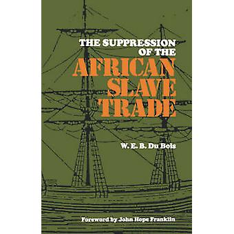 The Suppression of the Africian Slave Trade 16381870 by Du Bois & W. E. B.