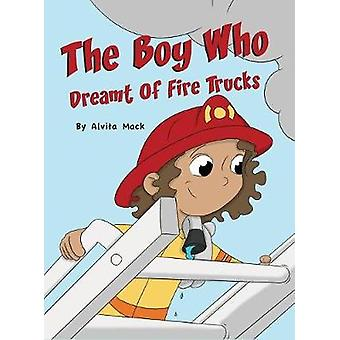 The Boy Who Dreamt of Fire Trucks by Mack & Alvita