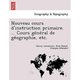 Nouveau cours dinstruction primaire. ... Cours general de geographie etc. by Lemonnier & Henry