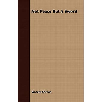 Not Peace But A Sword by Sheean & Vincent