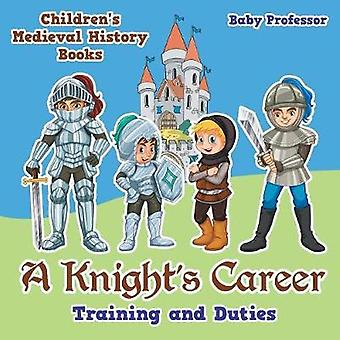A Knights Career Training and Duties Childrens Medieval History Books by Baby Professor