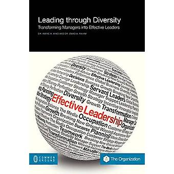 Leading Through Diversity Transforming Managers Into Effective Leaders by Ayad & Amine A.
