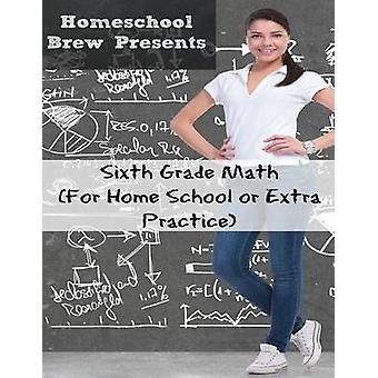 Sixth Grade Math For Homeschool or Extra Practice by Sherman & Greg