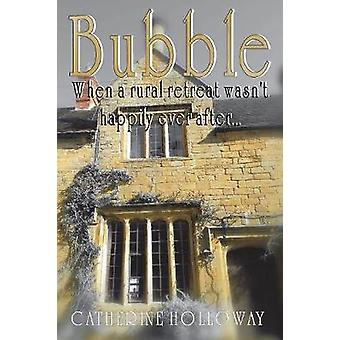 Bubble When A Rural Retreat Wasnt Happily Ever After by Holloway & Catherine