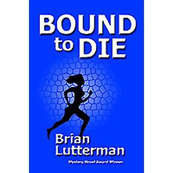Bound to Die by Lutterman & Brian