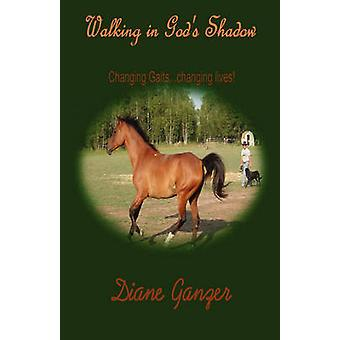 Walking in Gods Shadow   Changing Gaits...Changing Lives by Ganzer & Diane