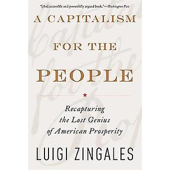 A Capitalism for the People Recapturing the Lost Genius of American Prosperity by Zingales & Luigi