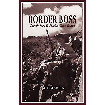 Border Boss Captain John R. Hughes  Texas Ranger by Martin & Jack