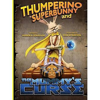 Thumperino Superbunny and the Mummys Curse by Spradlin & Amber L.