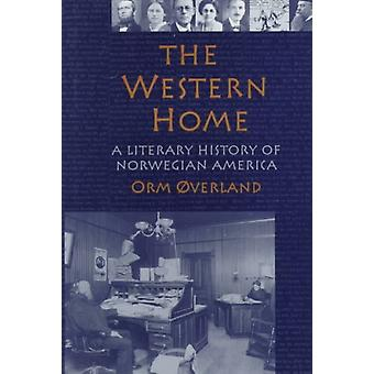 The Western Home  A LITERARY HISTORY OF NORWEGIAN AMERICA by Orm Overland