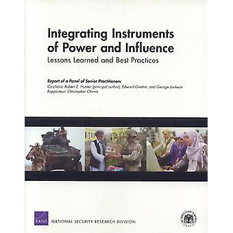 Integrating Instruments of Power and Influence  Lessons Learned and Best Practices by Robert E Hunter