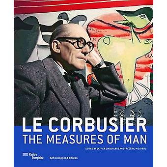 Le Corbusier  The Measures of Man by Edited by Frederic Migayrou & Edited by Olivier Cinqualbre