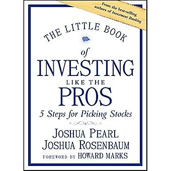 The Little Book of Investing Like the Pros: Five Steps for Picking Stocks (Little Books. Große Gewinne)