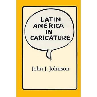 Latin America in Caricature by John J. Johnson - 9780292740310 Book