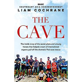 The Cave - The Inside Story of the Amazing Thai Cave Rescue by Liam Co