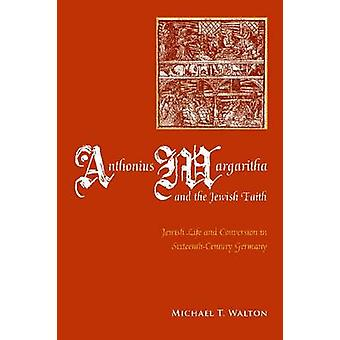 Anthonius Margaritha and the Jewish Faith - Jewish Life and Conversion