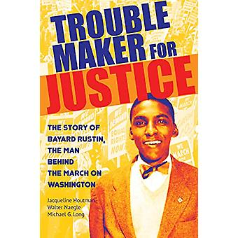 Troublemaker for Justice - The Story of Bayard Rustin - the Man Behind