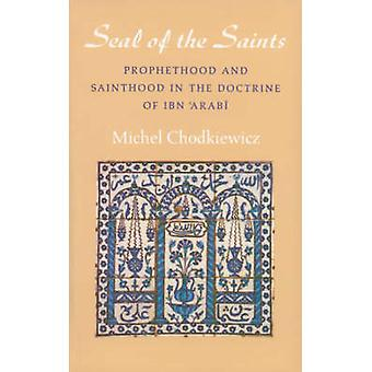 The Seal of the Saints - Prophethood and Sainthood in the Doctrine of