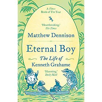 Eternal Boy - The Life of Kenneth Grahame by Matthew Dennison - 978178