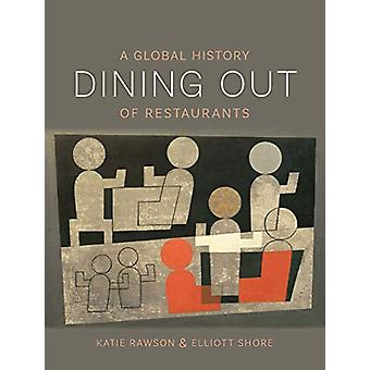 Dining Out - A Global History of Restaurants by Elliott Shore - 978178