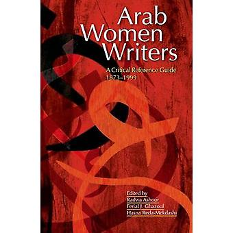 Arab Women Writers - A Critical Reference Guide - 1873-1999 by Radwa A