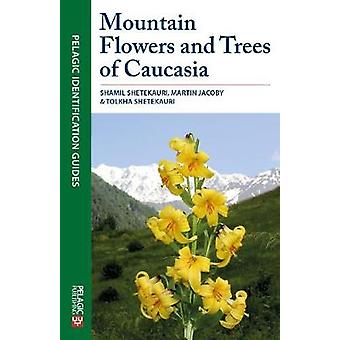 Mountain Flowers and Trees of Caucasia by Shamil Shetekauri - 9781784