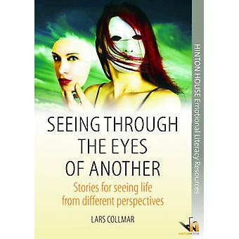 Seeing Through the Eyes of Another - Stories for Seeing Life from Diff