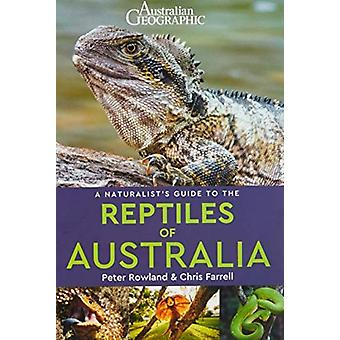 Naturalists Guide to the Reptiles of Australia 2nd edition by Peter Rowland