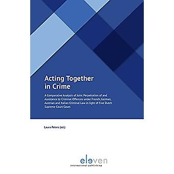 Acting Together in Crime - A Comparative Analysis of Joint Perpetratio