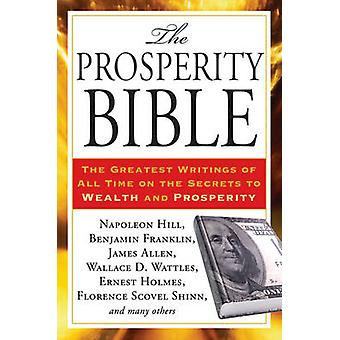Prosperity Bible  The Greatest Writings of All Time on the Secrets to Wealth and Prosperity by Napolean Hill & Wallace D Wattles