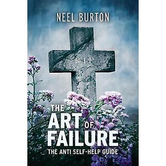 The Art of Failure  The Anti SelfHelp Guide by Neel Burton