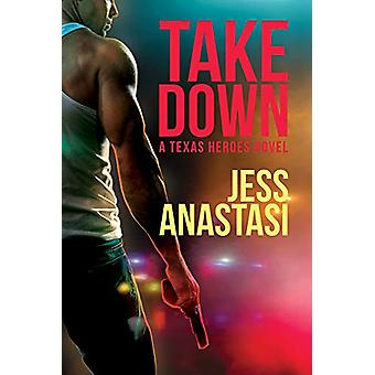 Take Down - A Texas Heroes Novel by Jess Anastasi - 9781641081573 Book