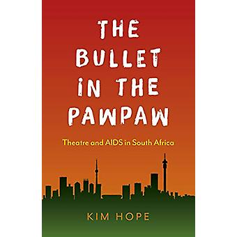 Bullet in the Pawpaw - The - Teater och aids i Sydafrika av Kim H