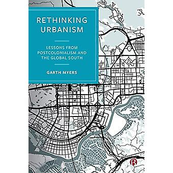 Rethinking Urbanism - Lessons from Postcolonialism and the Global Sout