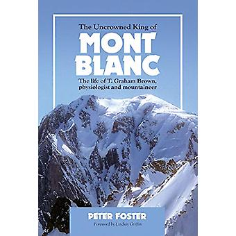 The Uncrowned King of Mont Blanc - The life of T. Graham Brown - physi