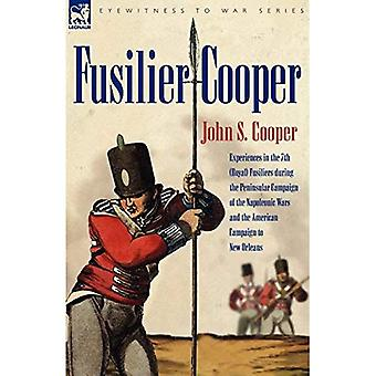 Fusilier Cooper - Experiences in The7th (Royal) Fusiliers During the Peninsular Campaign of the Napoleonic Wars and the American Campaign to New Orleans