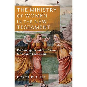 The Ministry of Women in the New Testament by Dorothy A. Lee
