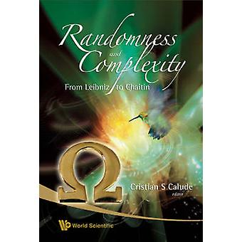 Randomness And Complexity From Leibniz To Chaitin by Edited by Cristian S Calude