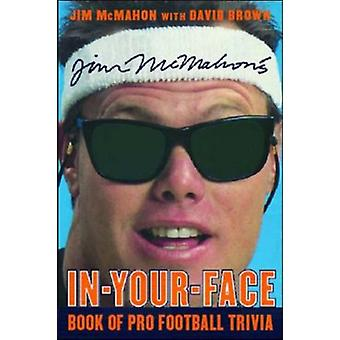 Jim McMahon's In-your-face Book of Pro Football Trivia by Jim McMahon
