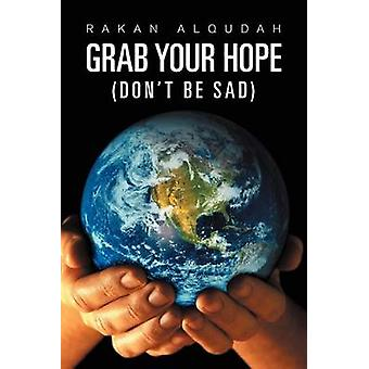 Grab Your Hope - (Don't Be Sad) by Rakan Alqudah - 9781465397386 Book