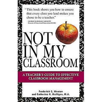 Not in My Classroom! by Frederick C Wootan - 9781598693423 Book
