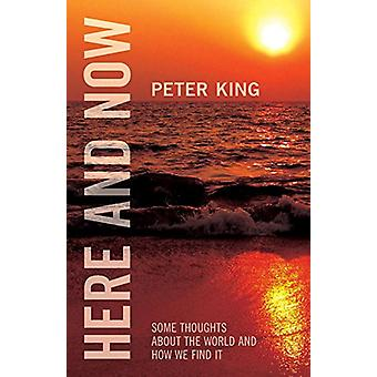 Here and Now - Some Thoughts about the World and How We Find It by Dr