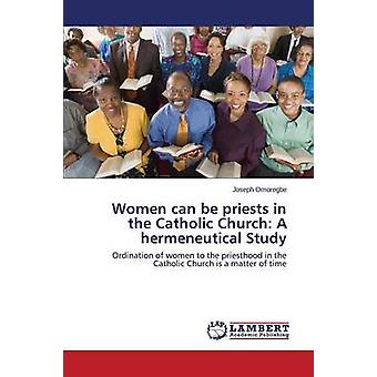 Women Can Be Priests in the Catholic Church - A Hermeneutical Study by