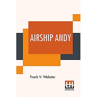 Airship Andy - Or The Luck Of A Brave Boy by Frank V Webster - 9789353