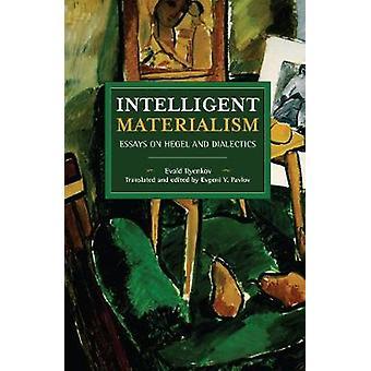 Intelligent Materialism Essays on Hegel and Dialectics Historical Materialism