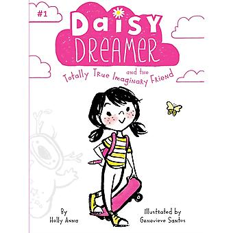 Daisy Dreamer and the Totally True Imaginary Friend by Holly Anna & Illustrated by Genevieve Santos