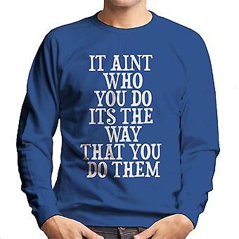 It Aint Who You Do Its The Way You Do Them White Men's Sweatshirt