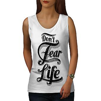 Dont frykt livet slagord kvinner WhiteTank toppen | Wellcoda